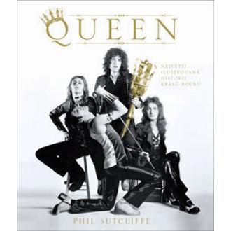 kniha Queen - Největší ilustrovaná historie králů rocku, Autor: Phil Sutcliffe - EUR - 0268030