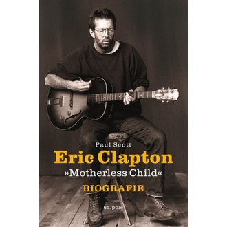 kniha Eric Clapton - Motherless Child - Biografie - Paul Scott