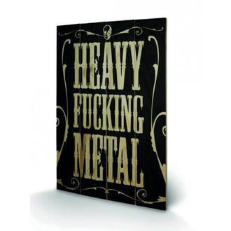 dřevěný obraz Heavy Fucking Metal, PYRAMID POSTERS