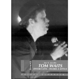 kniha Tom Waits - Divoká léta -  Hudba a mýtus - Jay S. Sascha Jacobs, NNM